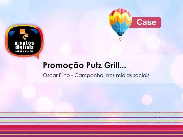 Promoção Putz Grill...Oscar Filho - Campanha  nas mídias sociais <br />