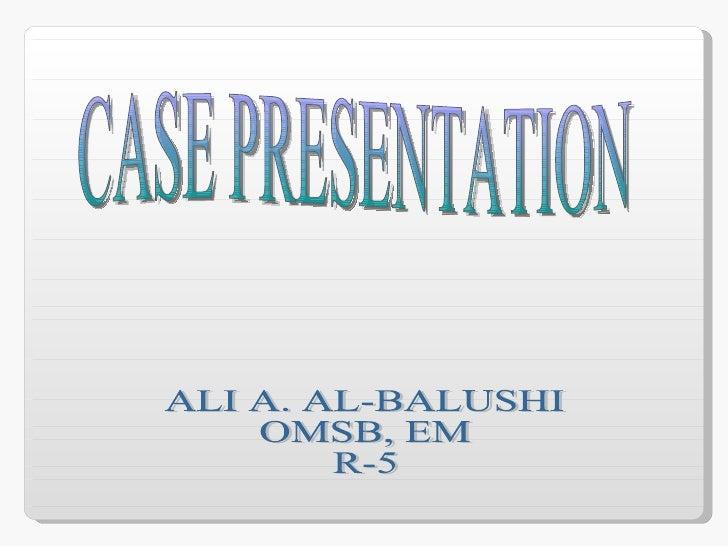 CASE PRESENTATION ALI A. AL-BALUSHI OMSB, EM R-5