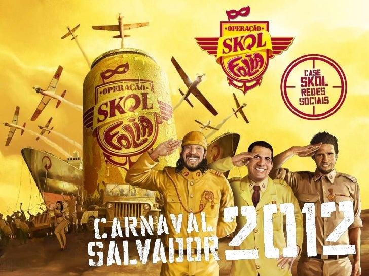 No Carnaval de Salvador de 2012, a Operação Skol Folia ultrapassoutodas as fronteiras e invadiu as redes sociais dos solda...