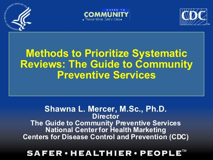 Methods to Prioritize Systematic Reviews: The Guide to Community Preventive Services Shawna L. Mercer, M.Sc., Ph.D. Direct...