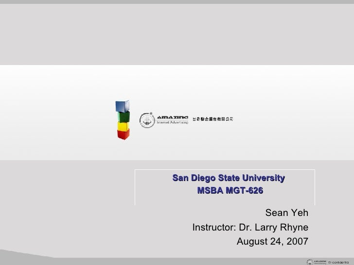 San Diego State University   MSBA MGT-626 Sean Yeh Instructor: Dr. Larry Rhyne August 24, 2007