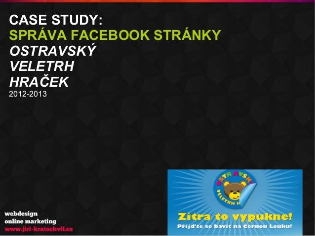 CASE STUDY: SPRÁVA FACEBOOK STRÁNKY OSTRAVSKÝ VELETRH HRAČEK 2012-2013