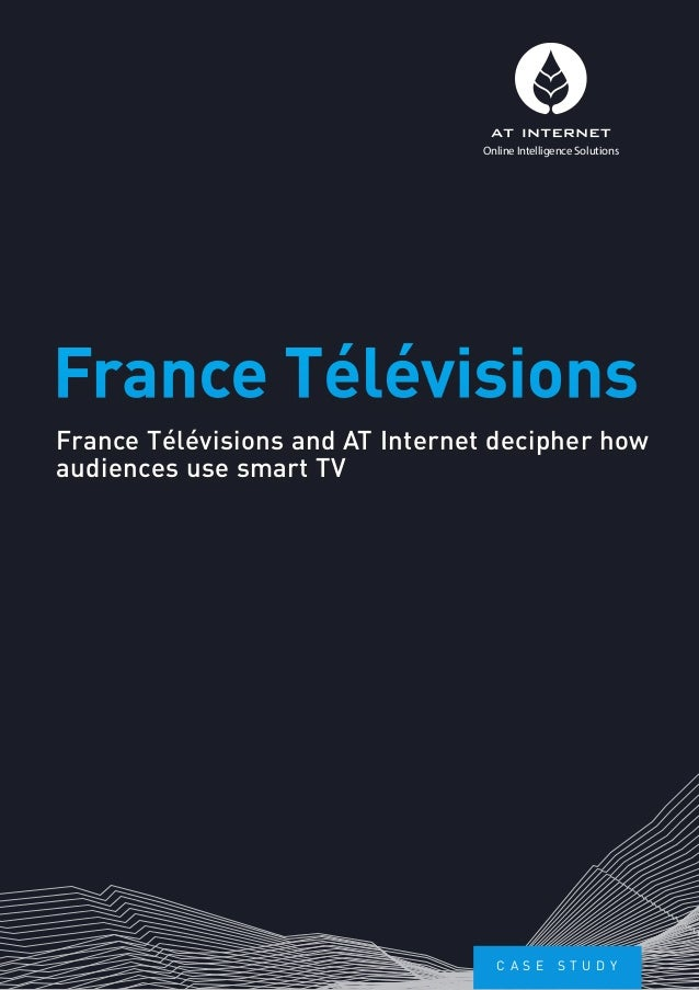 France Télévisions and AT Internet decipher how audiences use smart TV France Télévisions Online Intelligence Solutions C ...