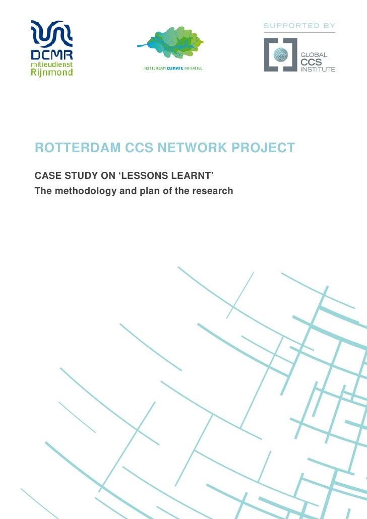 ROTTERDAM CCS NETWORK PROJECTCASE STUDY ON 'LESSONS LEARNT'The methodology and plan of the research
