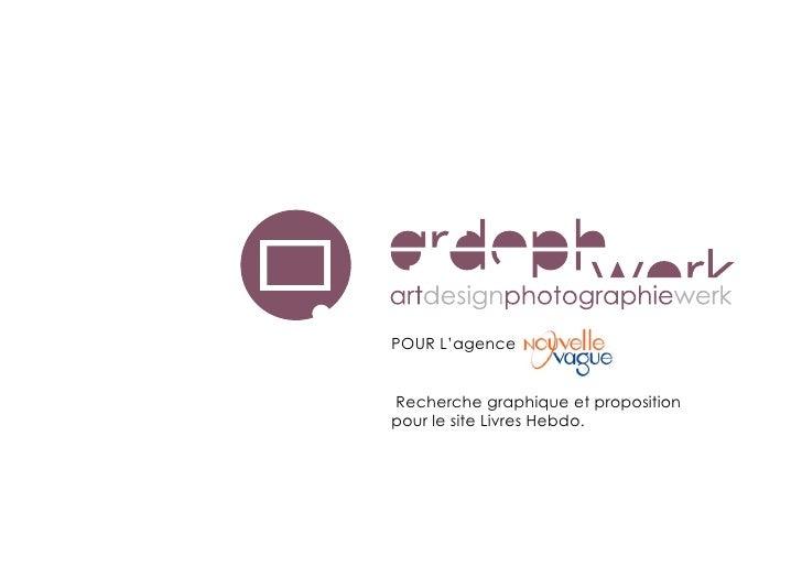 POUR L'agence   Recherche graphique et proposition pour le site Livres Hebdo.
