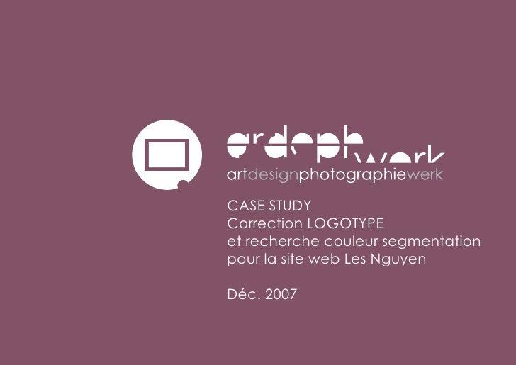 CASE STUDY Correction LOGOTYPE et recherche couleur segmentation pour la site web Les Nguyen  Déc. 2007