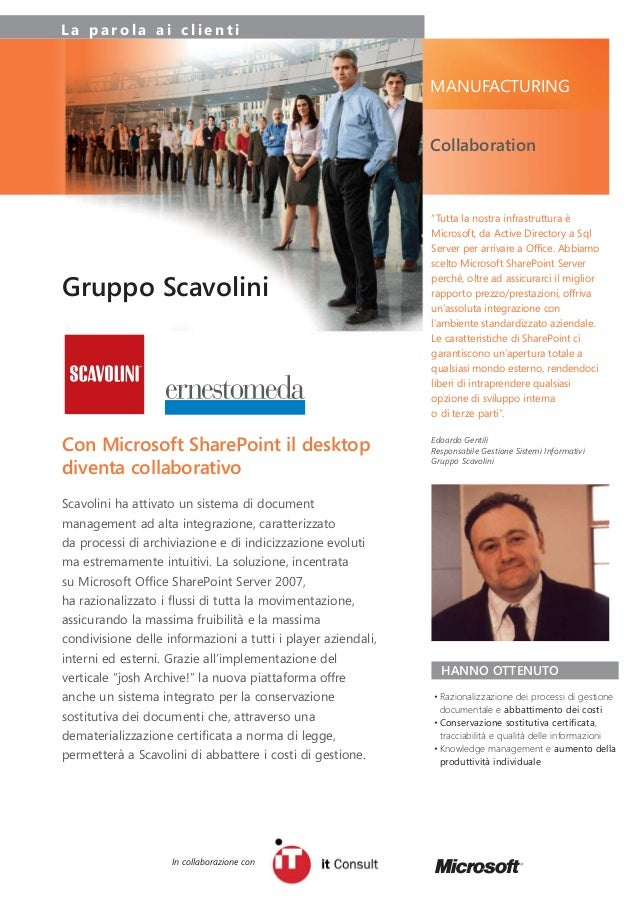 MANUFACTURING Collaboration L a p a r o l a a i c l i e n t i Gruppo Scavolini Scavolini ha attivato un sistema di documen...