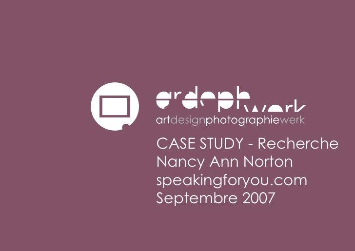 CASE STUDY - Recherche Nancy Ann Norton speakingforyou.com Septembre 2007