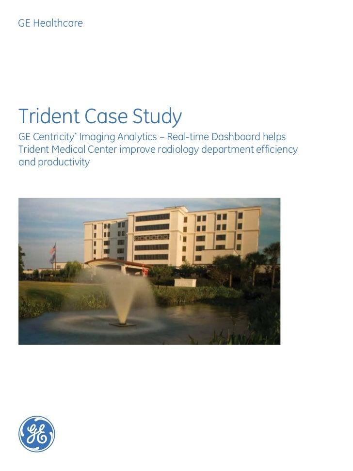 Trident Case StudyGE Centricity* Imaging Analytics – Real-time Dashboard helpsTrident Medical Center improve radiology dep...