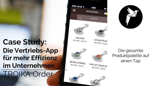Die gesamte Produktpalette auf einen Tap Case Study: Die Vertriebs-App für mehr Effizienz im Unternehmen TROIKA Order