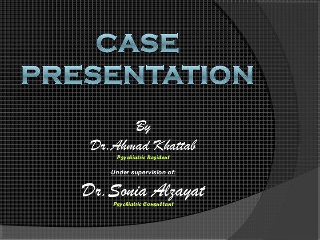 By Dr.Ahmad Khattab     Psychiatric Resident    Under supervision of:Dr.Sonia Alzayat    Psychiatric Consultant