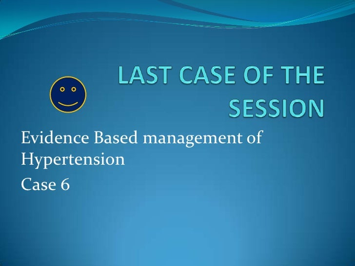Evidence Based management ofHypertensionCase 6