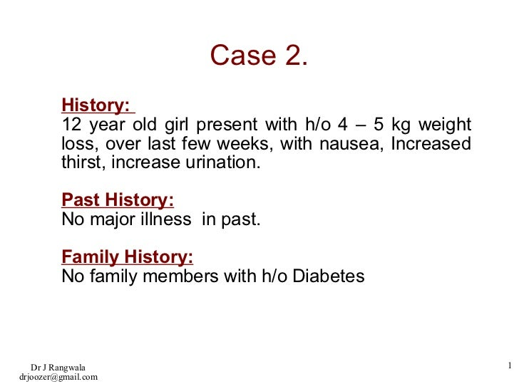 Case 2. History:  12 year old girl present with h/o 4 – 5 kg weight loss, over last few weeks, with nausea, Increased thir...