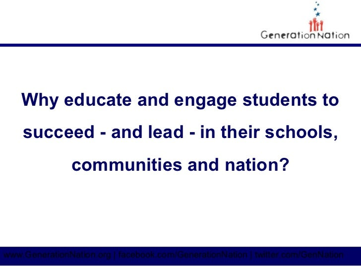 Why educate and engage students to    succeed - and lead - in their schools,               communities and nation?www.Gene...