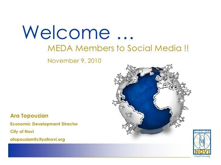 Welcome …                 MEDA Members to Social Media !!                 November 9, 2010Ara TopouzianEconomic Developmen...