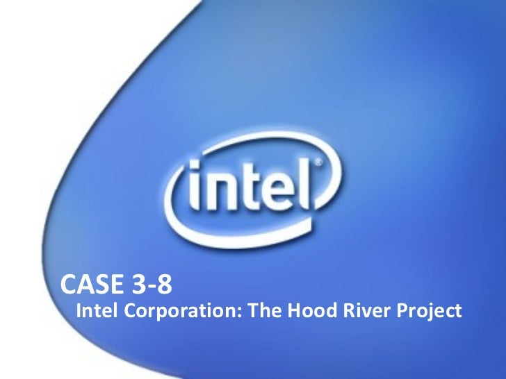 CASE 3-8 Intel Corporation: The Hood River Project