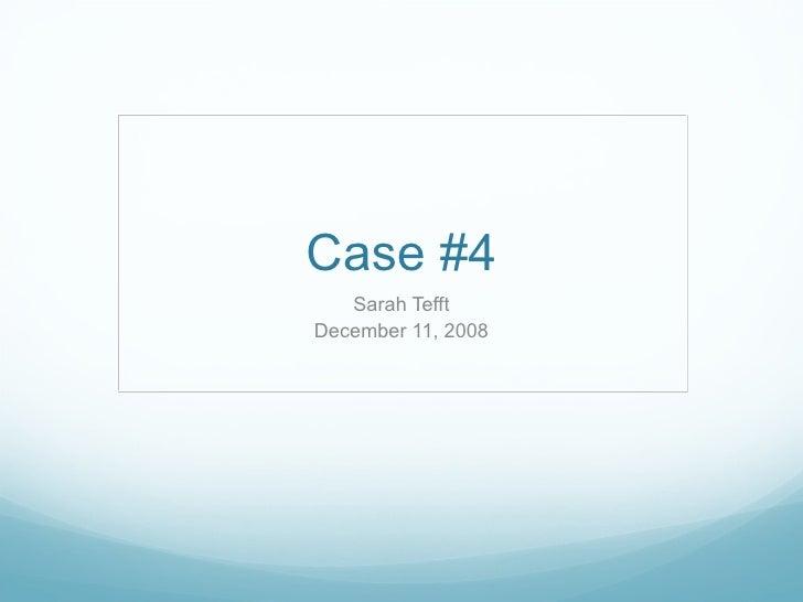 Case #4 Sarah Tefft December 11, 2008