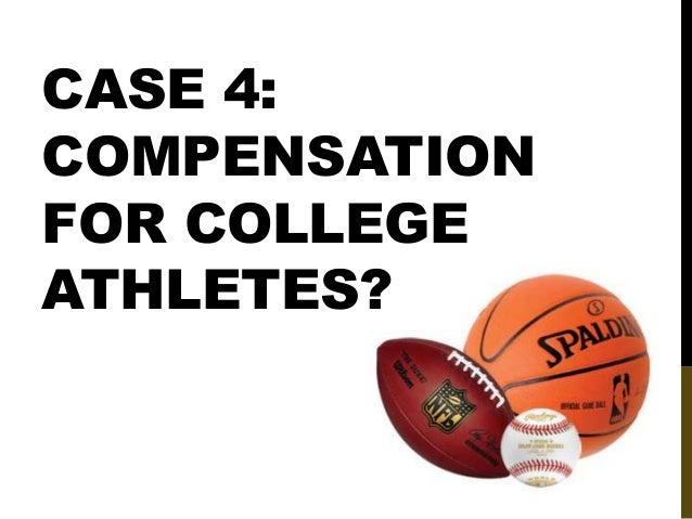 CASE 4: COMPENSATION FOR COLLEGE ATHLETES?