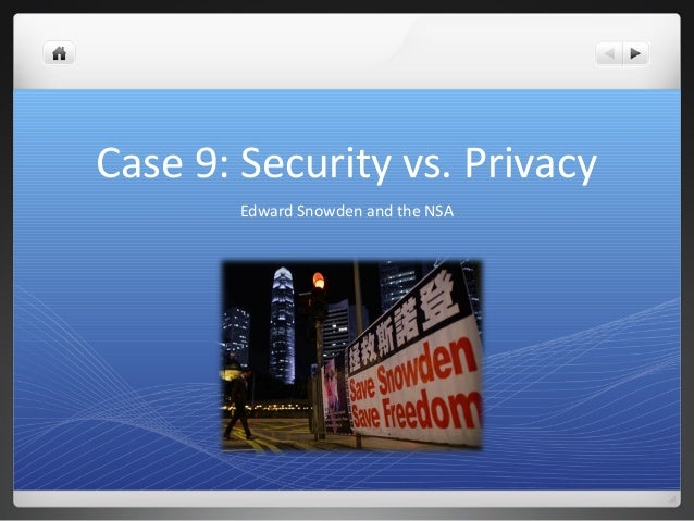Case 9: Security vs. Privacy Edward Snowden and the NSA
