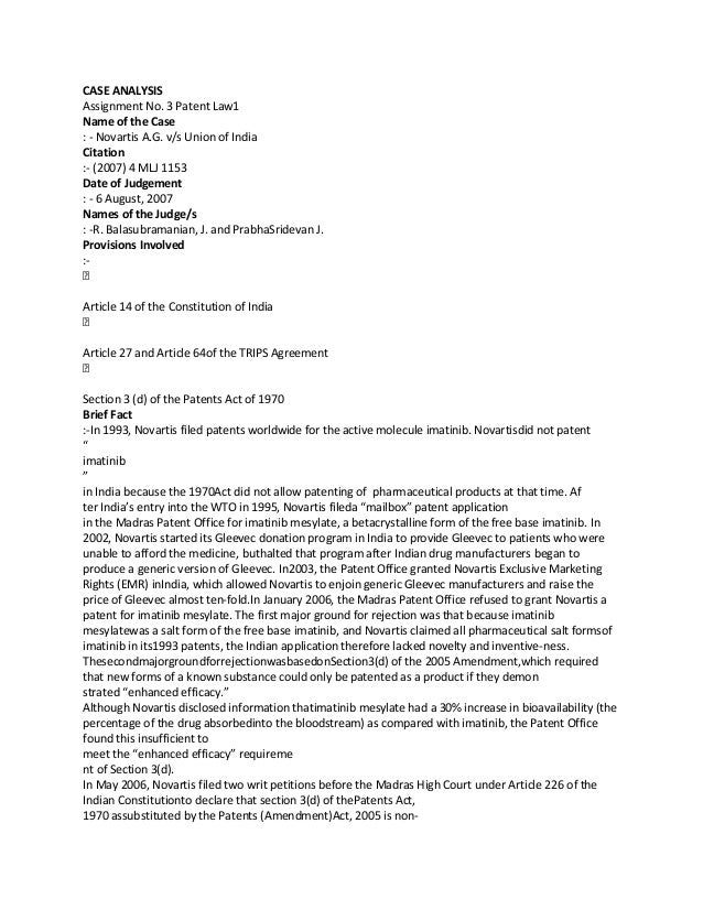 CASE ANALYSIS Assignment No. 3 Patent Law1 Name of the Case : - Novartis A.G. v/s Union of India Citation :- (2007) 4 MLJ ...