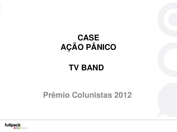CASE    AÇÃO PÂNICO      TV BANDPrêmio Colunistas 2012