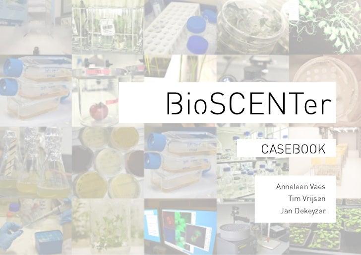 BioSCENTer         CASEBOOK          Anneleen Vaes             Tim Vrijsen1          Jan Dekeyzer