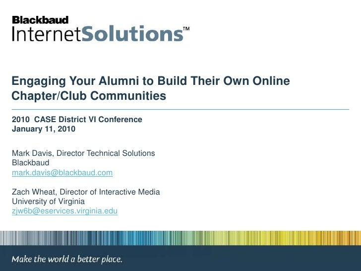 Engaging Your Alumni to Build Their Own Online Chapter/Club Communities<br />2010  CASE District VI ConferenceJanuary 11, ...