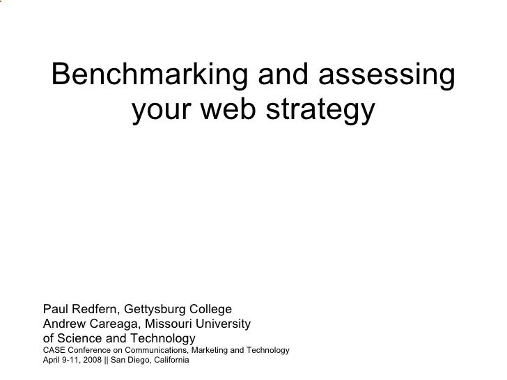 Benchmarking and assessing your web strategy Paul Redfern, Gettysburg College Andrew Careaga, Missouri University of Scien...