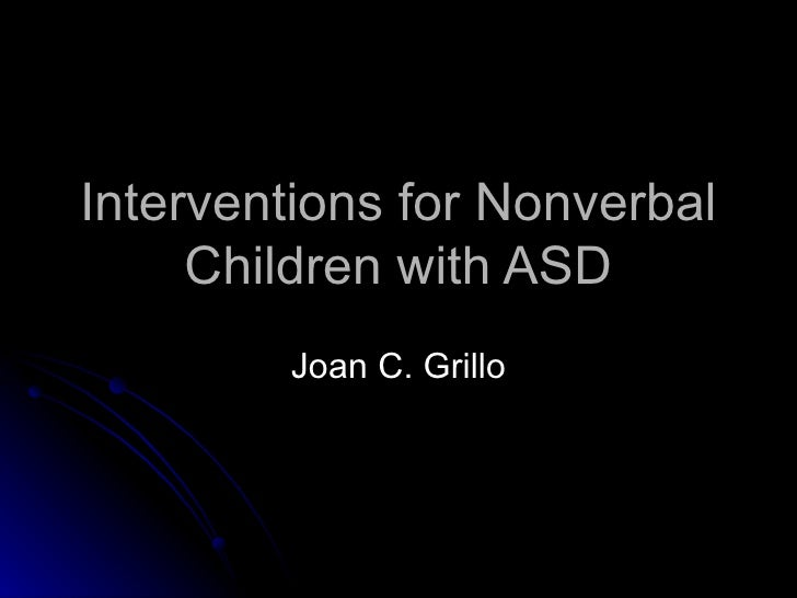 Interventions for Nonverbal Children with ASD Joan C. Grillo