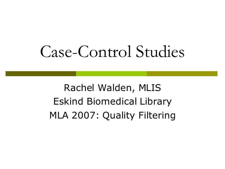 Case-Control Studies Rachel Walden, MLIS Eskind Biomedical Library MLA 2007: Quality Filtering