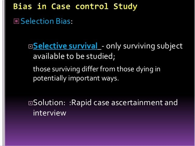 bias in case control studies ppt Bias: deviation of results or inference from truth, or processes leading to  a  serious problem in case control studies or cross sectional studies based upon  recall.