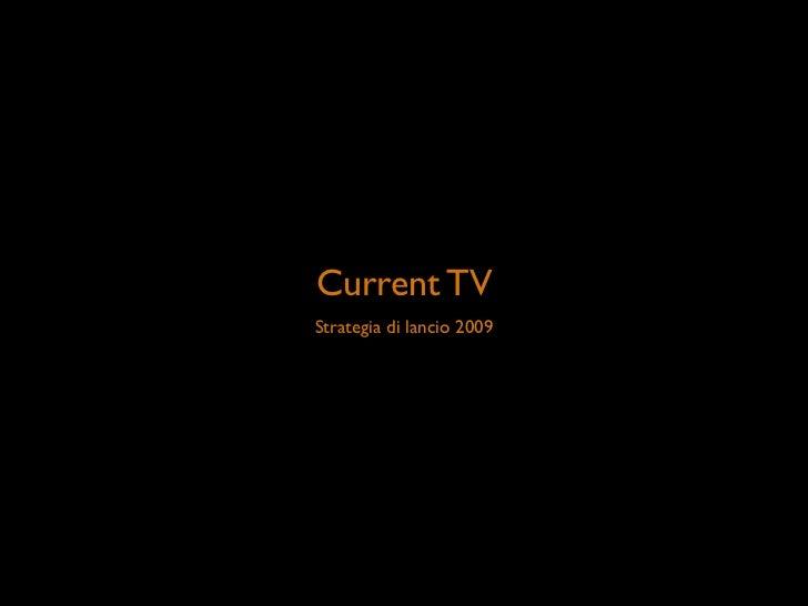 Current TV Strategia di lancio 2009