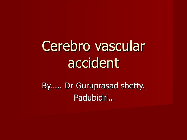 By….. Dr Guruprasad shetty. Padubidri.. Cerebro vascular accident