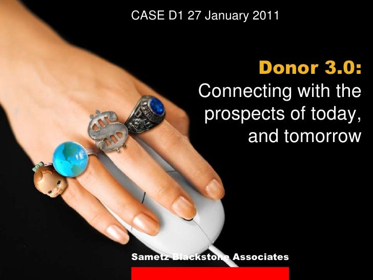 CASE D1 27 January 2011<br />Donor 3.0:<br />Connecting with the prospects of today, and tomorrow<br />