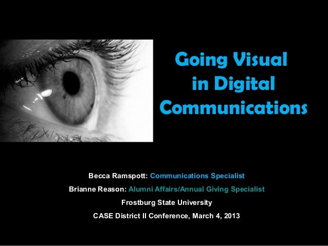 Going Visual in Digital Communications Becca Ramspott: Communications Specialist Brianne Reason: Alumni Affairs/Annual Giv...