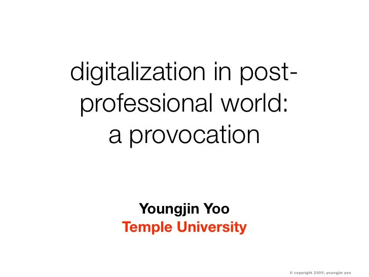 digitalization in post-  professional world:     a provocation         Youngjin Yoo      Temple University                ...