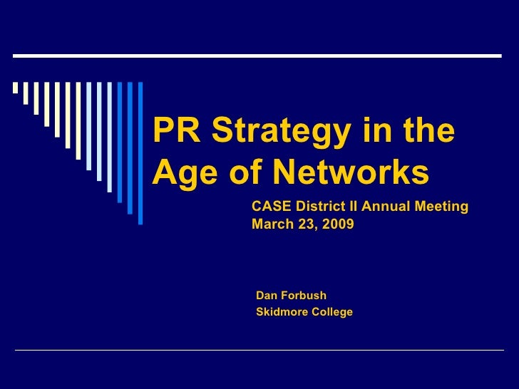 PR Strategy in the  Age of Networks Dan Forbush Skidmore College CASE District II Annual Meeting March 23, 2009