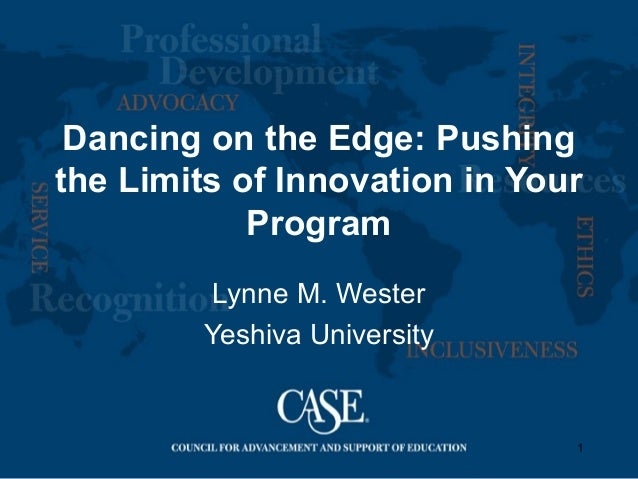 1 Dancing on the Edge: Pushing the Limits of Innovation in Your Program Lynne M. Wester Yeshiva University