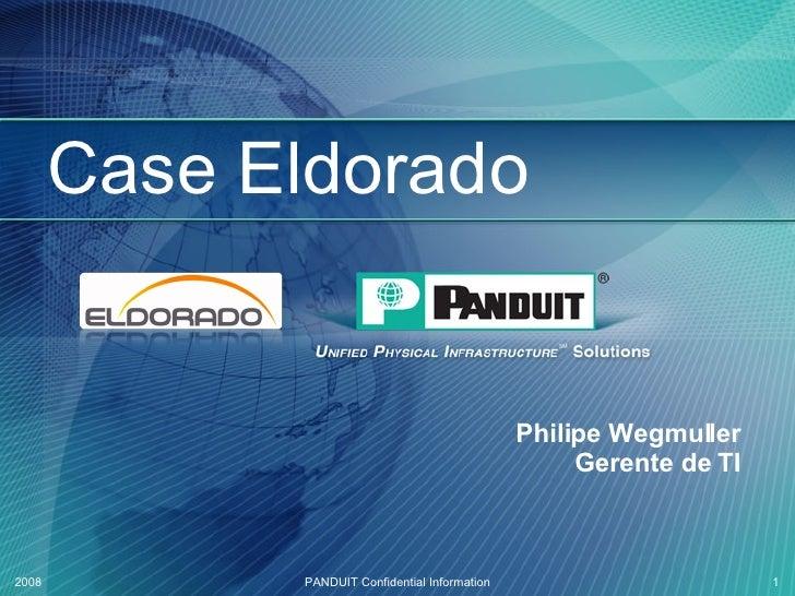 Case Eldorado Philipe Wegmuller Gerente de TI 2008 PANDUIT Confidential Information