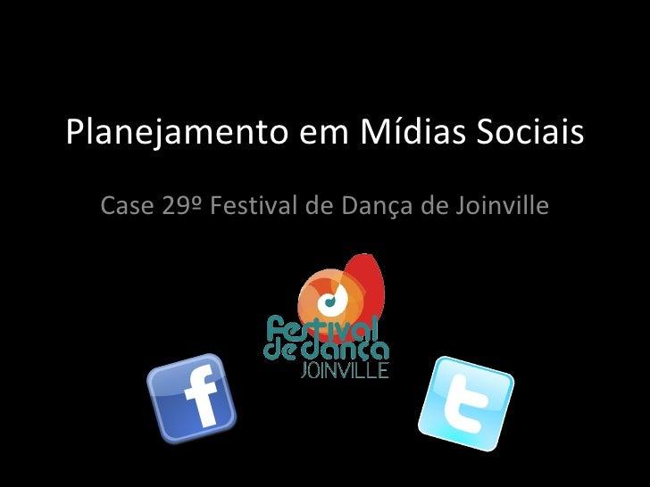 Planejamento em Mídias Sociais Case 29º Festival de Dança de Joinville