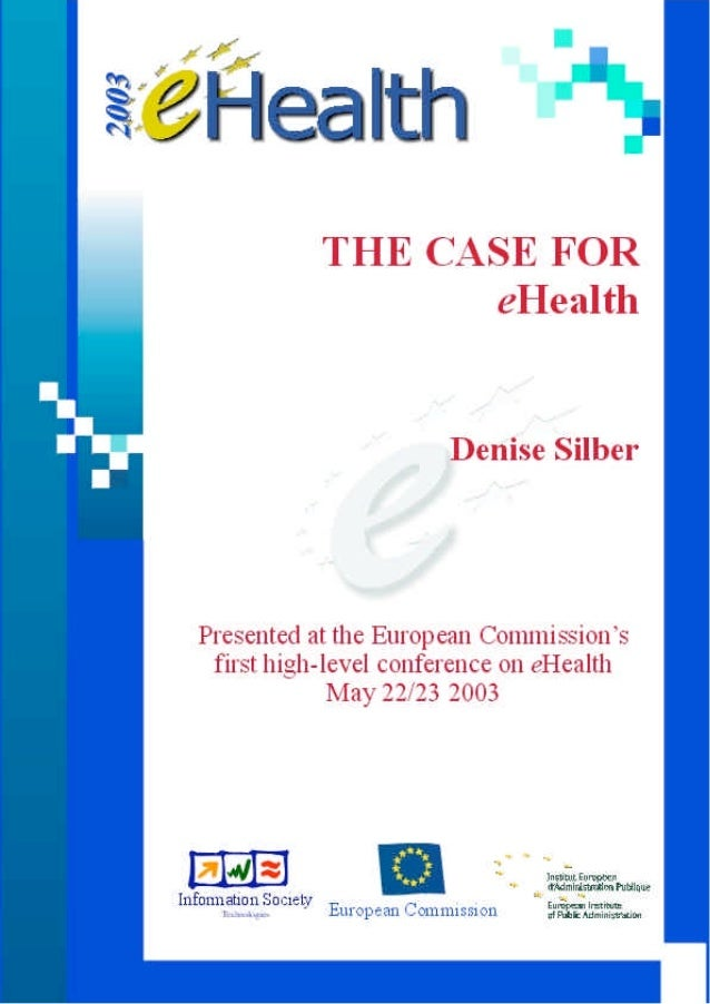 THE CASE FOReHealthDenise Silber           Presented at the European Commission's            first high-level conference o...