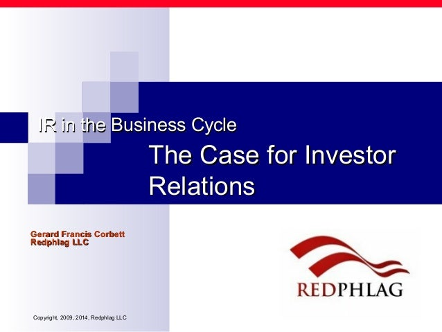 The Case for InvestorThe Case for Investor RelationsRelations IR in the Business CycleIR in the Business Cycle Gerard Fran...