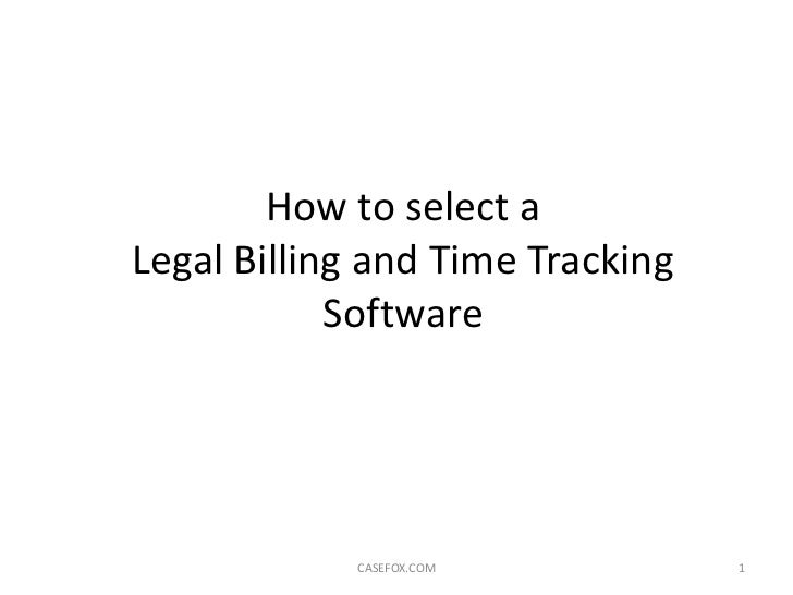 How to select aLegal Billing and Time Tracking            Software            CASEFOX.COM           1