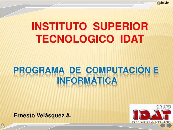 Inicio           INSTITUTO SUPERIOR        TECNOLOGICO IDAT  PROGRAMA DE COMPUTACIÓN E        INFORMÁTICA   Ernesto Velásq...