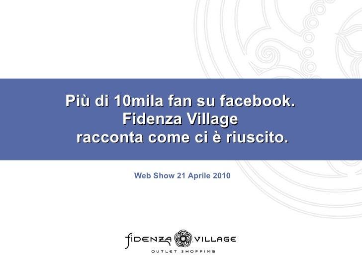 Più di 10mila fan su facebook.  Fidenza Village  racconta come ci è riuscito. Web Show 21 Aprile 2010