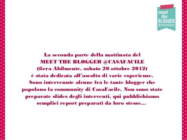 La seconda parte della mattinata del        MEET THE BLOGGER @CASAFACILE      (fiera Abilmente, sabato 20 ottobre 2012)   ...