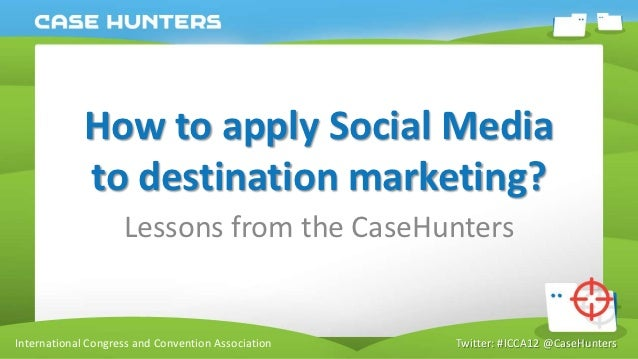 How to apply Social Media             to destination marketing?                    Lessons from the CaseHuntersInternation...