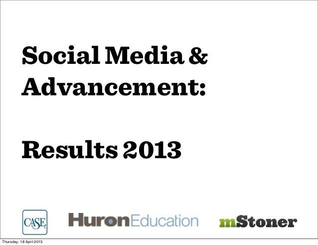 Social Media &Advancement:Results 2013Thursday, 18 April 2013