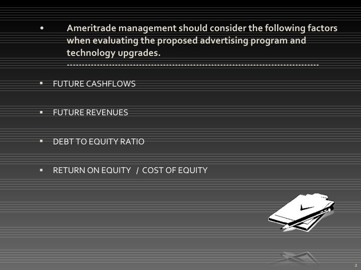 ameritrade case Cost of capital at ameritrade case solution - ameritrade is really a discount brokerage company that's searching to apply a brand new advertising program and introduce technological upgrades the.