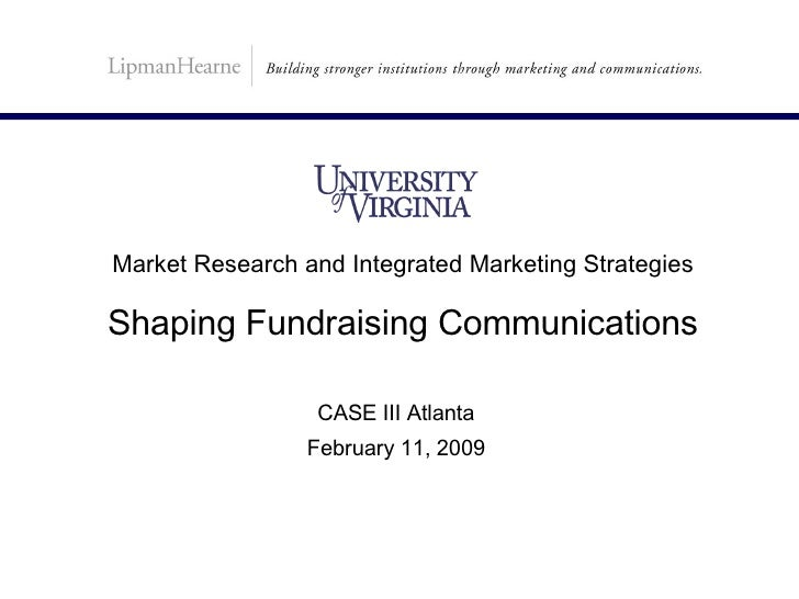 CASE III Atlanta February 11, 2009 Market Research and Integrated Marketing Strategies Shaping Fundraising Communications